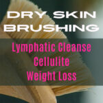 Dry Skin Brushing: Lymphatic Cleanse, Cellulite and Weight Loss